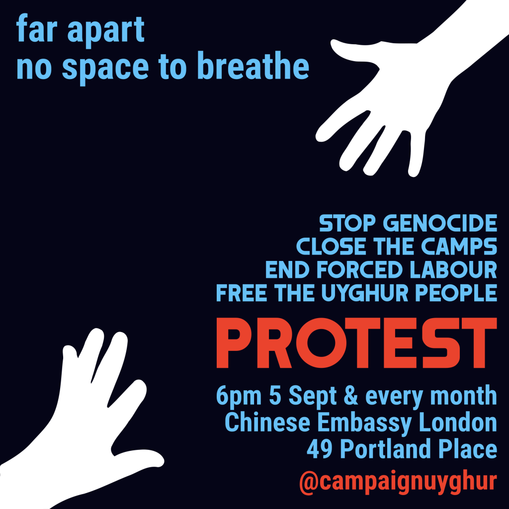 *silhouetted hands reaching out to each other* Text reads: far apart no space to breathe STOP GENOCIDE CLOSE THE CAMPS END FORCED LABOUR FREE THE UYGHUR PEOPLE PROTEST 6pm 5 Sept & every month Chinese Embassy London 49 Portland Place @campaignuyghur